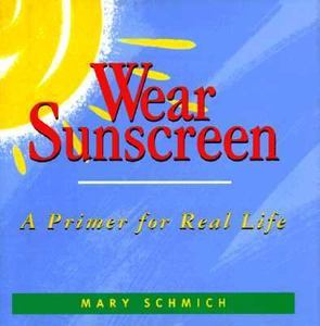 mary schmich wear sunscreen essay Although the essay was published in june 1997, schmich's advice can still be related until today wear sunscreen (mary schmich.